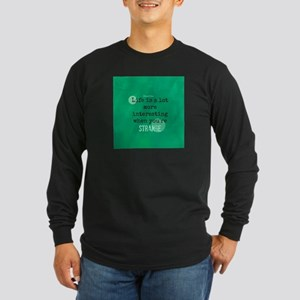Life is Interesting When Youre Strange Long Sleeve