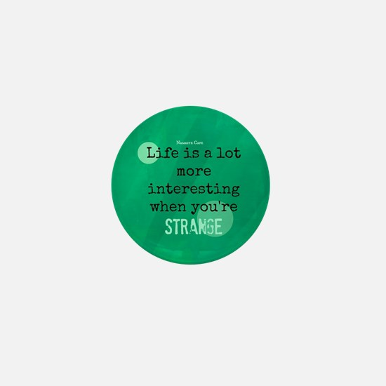 Life is Interesting When Youre Strange Mini Button