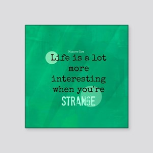Life is Interesting When Youre Strange Square Stic