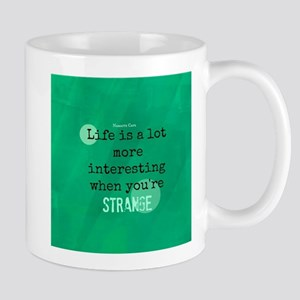 Life is Interesting When Youre Strange Mug