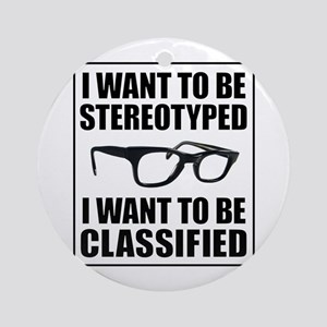 I WANT TO BE STEREOTYPED / CLASSIFIED Ornament (Ro