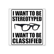 I WANT TO BE STEREOTYPED / CLASSIFIED Square Stick