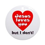 Jesus/But I don't! Ornament (Round)