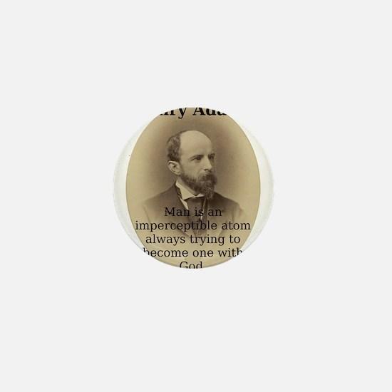 Man Is An Imperceptible Atom - Henry Adams Mini Bu