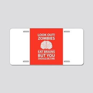Look Out - Zombies Eat Brai Aluminum License Plate