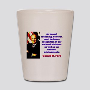 An Honest Reckoning - Gerald Ford Shot Glass