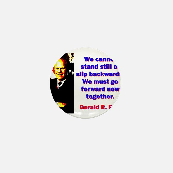 We Cannot Stand Still - Gerald Ford Mini Button