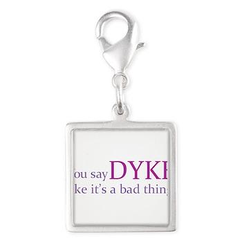 You Say DYKE Like... Silver Square Charm