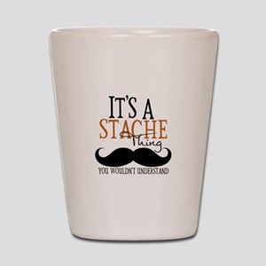 It's A Stache Thing Shot Glass