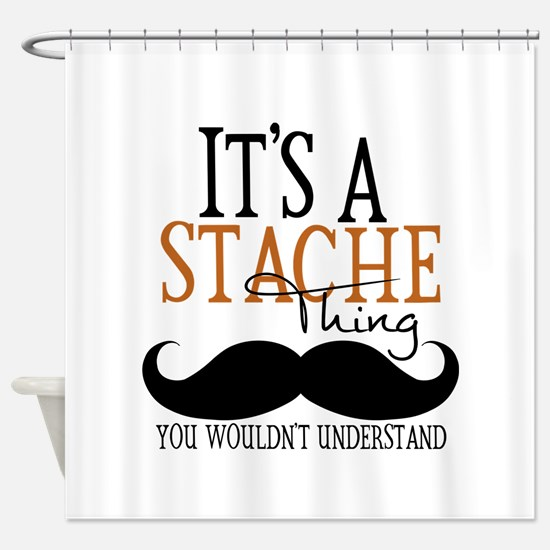 It's A Stache Thing Shower Curtain