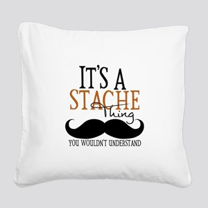 It's A Stache Thing Square Canvas Pillow