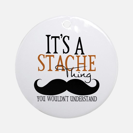 It's A Stache Thing Ornament (Round)