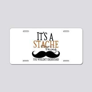 It's A Stache Thing Aluminum License Plate