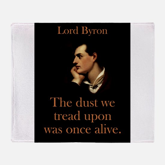 The Dust We Tread Upon - Lord Byron Throw Blanket