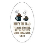 Coffee or Fire - your choice Sticker (Oval)