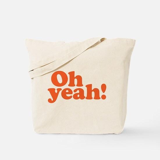 Oh yeah? Oh yeah! Tote Bag