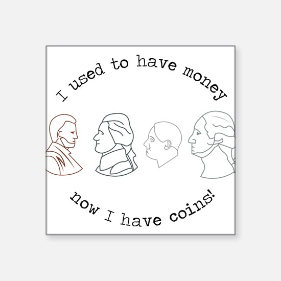 "I Have Coins Square Sticker 3"" x 3"""