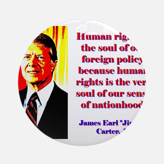 Human Rights Is The Soul - Jimmy Carter Round Orna