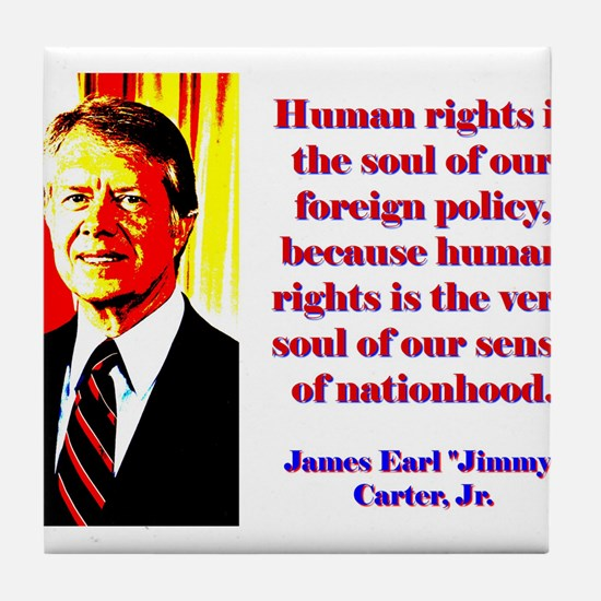 Human Rights Is The Soul - Jimmy Carter Tile Coast