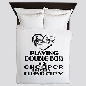 Double bass Is Cheaper Than Therapy Queen Duvet