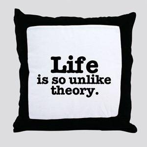 LIFE IS SO UNLIKE THEORY Throw Pillow