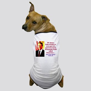We Always Believed - Jimmy Carter Dog T-Shirt