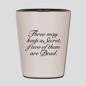 Three May Keep A Secret Shot Glass