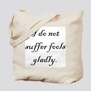 I Do Not Suffer Fools Gladly Tote Bag