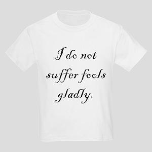 I Do Not Suffer Fools Gladly Kids Light T-Shirt
