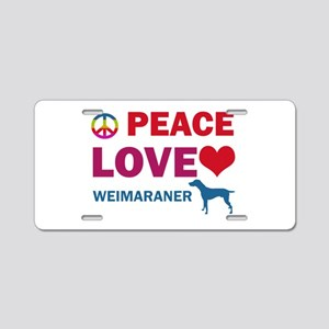 Peace Love Weimaraner Aluminum License Plate