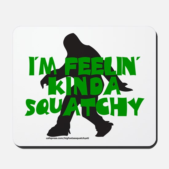 FEELIN' KINDA SQUATCHY Mousepad