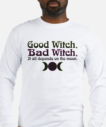 Good Witch, Bad Witch... Long Sleeve T-Shirt