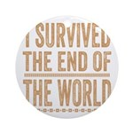 I Survived The End Of The World Ornament (Round)
