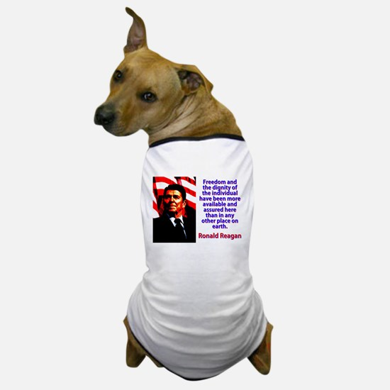 Freedom And The Dignity - Ronald Reagan Dog T-Shir