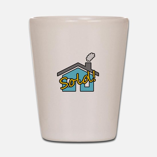House Sold! Shot Glass