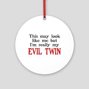I'm My Evil Twin Ornament (Round)