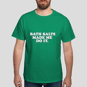 Bath salts made me do it Dark T-Shirt