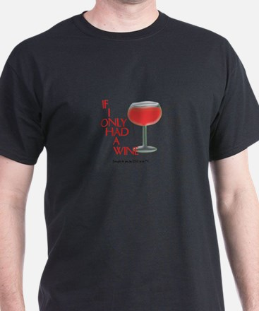 IF I ONLY HAD A WINE T-Shirt
