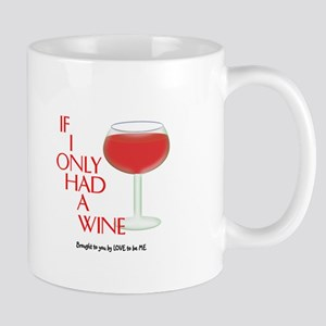 IF I ONLY HAD A WINE Mug