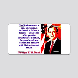 To All Who Mourn A Son - George H W Bush Aluminum