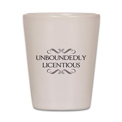 Unboundedly Licentious Shot Glass