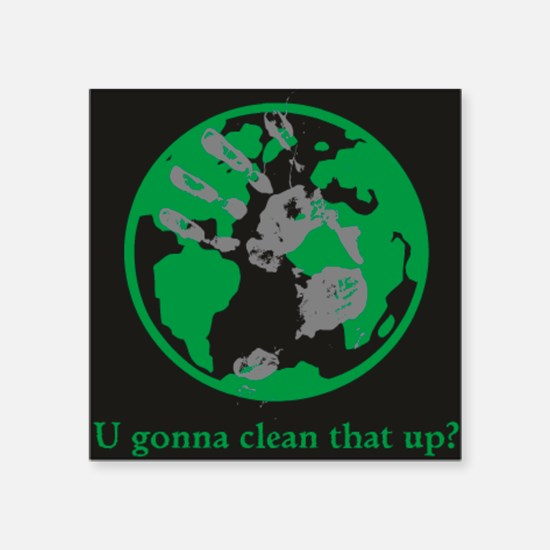 "U gonna clean that up? Square Sticker 3"" x 3"""
