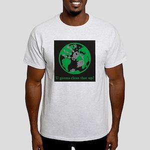U gonna clean that up? Light T-Shirt