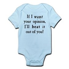 If I Want Your Opinion Infant Bodysuit
