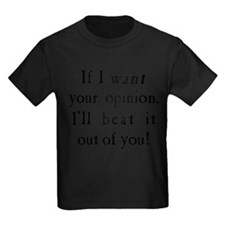 If I Want Your Opinion Kids Dark T-Shirt