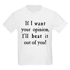 If I Want Your Opinion Kids Light T-Shirt
