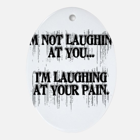 Laughing At Your Pain Ornament (Oval)
