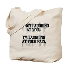 Laughing At Your Pain Tote Bag
