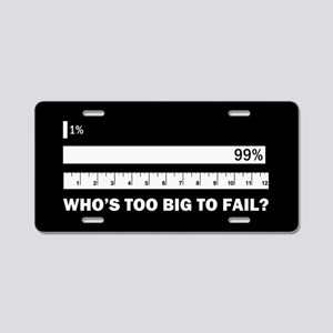 Who's Too Big to Fail Aluminum License Plate