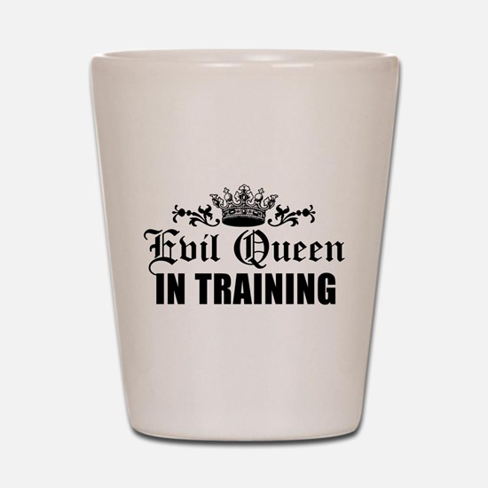 Evil Queen In Training Shot Glass